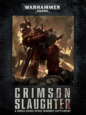 Codex Chaos Space Marines Supplement: Crimson Slaughter 6th edition