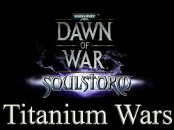 Dawn of War: Soulstorm Titanium Wars Mod v.1.00.15