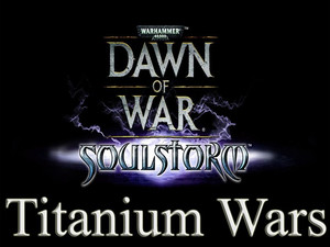 Dawn of War: Soulstorm Titanium Wars Mod v.1.00.16