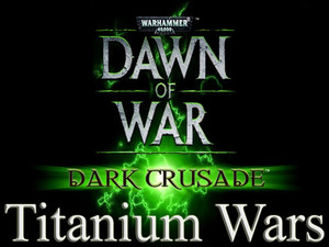 Titanium Wars Mod for Dark Crusade v.1.00.30